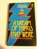 A Dream of Things That Were, Katherine Alexander, 0532192354