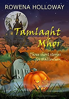 Tamlaght Mhor: three short stories for Halloween by [Holloway, Rowena]