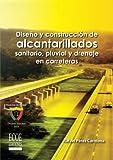 Diseño y Construcción de alcantarillados sanitario, pluvial y drenaje en carreteras (Spanish Edition)