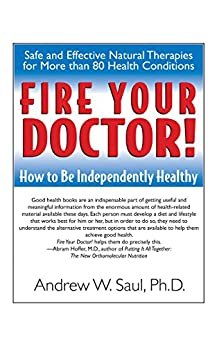 Fire Your Doctor!: How to Be Independently Healthy by [Saul, Andrew W.]