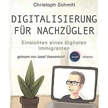 Digitalisierung für Nachzügler: Einsichten eines digitalen Immigranten Hörbuch von Christoph Schmitt Gesprochen von: Josef Vossenkuhl