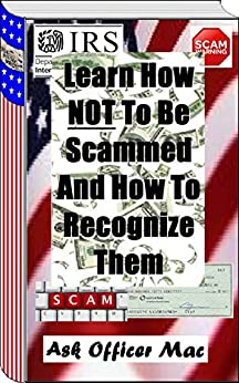 Learn How NOT To Be Scammed And How To Recognize Them