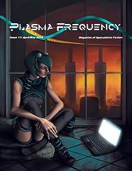 Plasma Frequency Magazine: Issue 11: April/May 2014 (Plasma Frequency Mazgazine)
