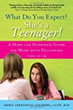 What Do You Expect? She's a Teenager!, Arden Greenspan-Goldberg, 1402256248