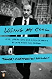 Losing My Cool: How a Father's Love and 15,000 Books Beat Hip-hop Culture by Thomas Chatterton Williams front cover