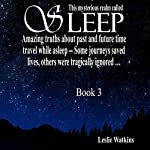 This Mysterious Realm Called Sleep: Book 3: Amazing Truths About Past and Future Time Travel While Asleep - Some Journeys Saved Lives, Others Were Tragically Ignored | Leslie Watkins