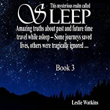 This Mysterious Realm Called Sleep: Book 3: Amazing Truths About Past and Future Time Travel While Asleep - Some Journeys Saved Lives, Others Were Tragically Ignored Audiobook by Leslie Watkins Narrated by Graham Watkins