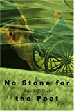 No Stone for the Poet, John J. O'Boyle, 0595219985