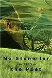 No Stone for the Poet, John J. O'Boyle, 0595219985