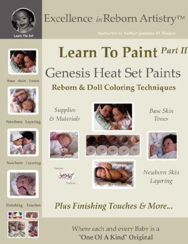 Learn To Paint Part 2: Genesis Heat Set Paints Newborn Layering Color Techniques for Reborns & Doll Making Kits - Excellence in Reborn ArtistryT Series (Excellence in Reborn Artistry - Doll Paint Reborn