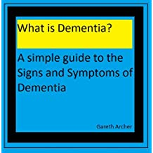What is Dementia? A simple guide to the signs and symptoms of dementia