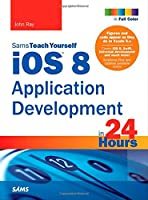 Sams Teach Yourself iOS 8 Application Development in 24 Hours, 6th Edition Front Cover
