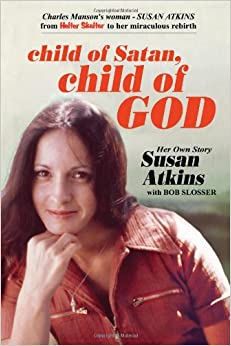 Child of Satan, Child of God: Her Own Story, Susan Atkins Paperback