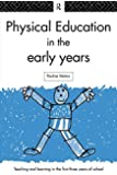 Physical Education in the Early Years (Teaching & Learning in the Early Years)