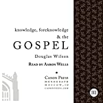 Knowledge, Foreknowledge, and the Gospel | Douglas Wilson