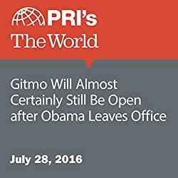 Gitmo Will Almost Certainly Still Be Open After Obama Leaves Office