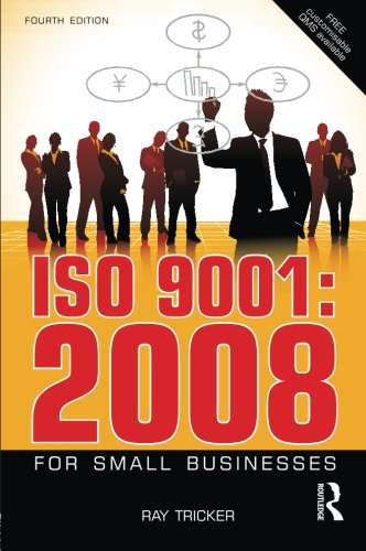 ISO 9001:2008 for Small Businesses, Fourth Edition: With free customisable Quality Management System files!