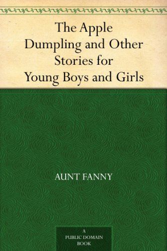 The Apple Dumpling and Other Stories for Young Boys and Girls