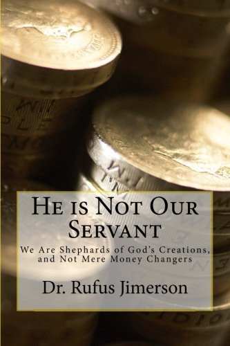 He is Not Our Servant: We Are Shepherds of God's Creations, and Not Mere Money Changers