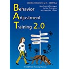 Behavior Adjustment Training 2.0: New Practical Techniques For Fear, Frustration, and Aggression: New Practical Techniques fo