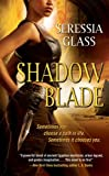 Front cover for the book Shadow Blade by Seressia Glass