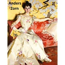 144 Color Paintings of Anders Zorn - Swedish Realist Painter , Sculptor and Printmaker in Etching (February 18, 1860 - August 22, 1920)