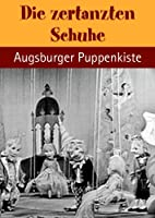 Die zertanzten Schuhe - mit der Augsburger Puppenkiste