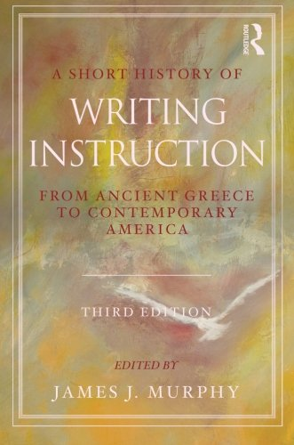 - A Short History of Writing Instruction: From Ancient Greece to Contemporary America