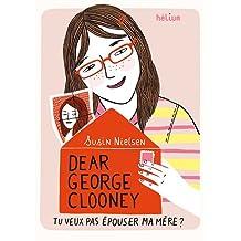 DEAR GEORGE CLOONEY, TU VEUX PAS ÉPOUSER MA MÈRE