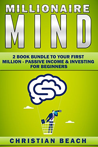 Millionaire Mind: 2 Book Bundle To Your First Million - Passive Income & Investing For Beginners (Personal Finance 4)