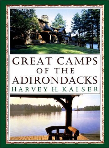 Great Camps of the Adirondacks by Harvey H. Kaiser ()