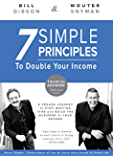 7 Simple Principles to Double Your Income: a Proven Journey to Stop Wasting Time and Build the Business of Your Dreams - Financial Advisor Edition