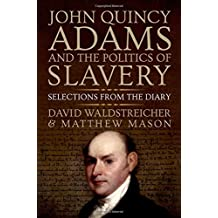 John Quincy Adams and the Politics of Slavery: Selections from the Diary