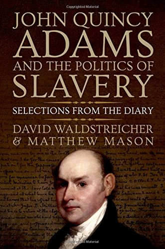 John Quincy Adams and the Manoeuvring of Slavery: Selections from the Diary