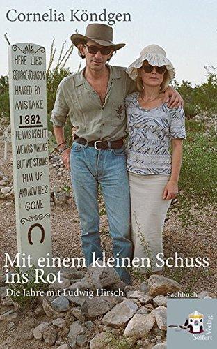 Mit einem kleinen Schuss ins Rot: Die Jahre mit Ludwig Hirsch