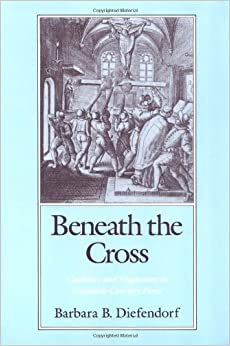 Book Beneath the Cross: Catholics and Huguenots in Sixteenth-Century Paris 3rd (third) Pntg Edition by Diefendorf, Barbara B. published by Oxford University Press, USA (1991)