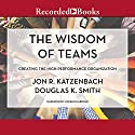 The Wisdom of Teams: Creating the High-Performance Organization Audiobook by Jon R. Katzenbach, Douglas K. Smith Narrated by Jordan Harrold