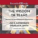 The Wisdom of Teams: Creating the High-Performance Organization Hörbuch von Jon R. Katzenbach, Douglas K. Smith Gesprochen von: Jordan Harrold