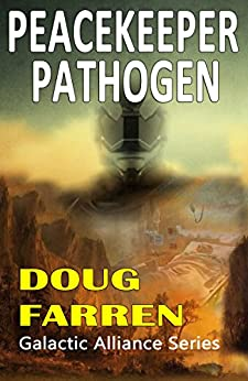 Peacekeeper Pathogen (Galactic Alliance Book 6) by [Farren, Doug]