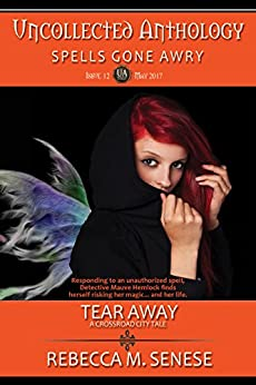 Tear Away: Uncollected Anthology: Spells Gone Awry by [Senese, Rebecca M.]