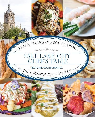 - Salt Lake City Chef's Table: Extraordinary Recipes from The Crossroads of the West