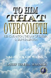 To Him That Overcometh: Reincarnation, The Law of Karma & Self-Realization (Translated & Illustrated)