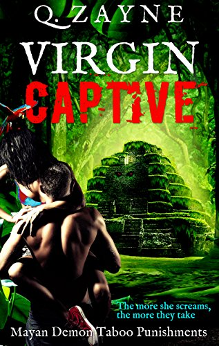 Book: Virgin Captive - Mayan Demon's Punishments - Forbidden Secrets in the Underworld by Q. Zayne
