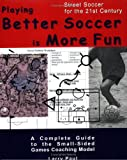 Playing Better Soccer is More Fun: A complete guide to the small-sided games coaching model