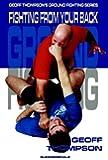 Fighting from your Back: Fighting from Your Back (Ground Fighting)
