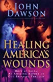 Healing America's Wounds : Discovering Our Destiny, Dawson, John, 0830716939