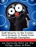 Gulf Security in the Twenty-First Century, Adnan Al-Rabei, 1249362598