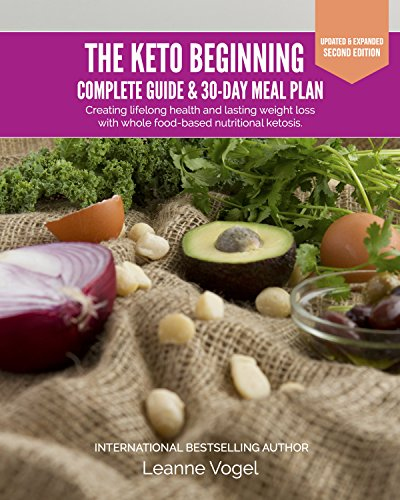The Keto Beginning: Creating lifelong health and lasting weight loss with whole food-based nutritional ketosis.