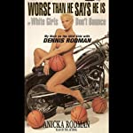 Worse Than He Says He Is: White Girls Don't Bounce: My Walk on the Wild Side with Dennis Rodman | Anicka Rodman