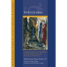 Surnatural: A Controversy at the Heart of Twentieth-Century Thomistic Thought (Faith and Reason: Studies in Catholic Theology and Philosophy) by Serge-Thomas Bonino (2007-07-01)